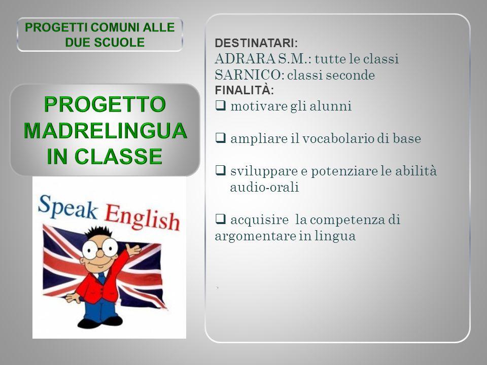 DESTINATARI: ADRARA S.M.: tutte le classi SARNICO: classi seconde FINALITÀ:  motivare gli alunni  ampliare il vocabolario di base  sviluppare e pot