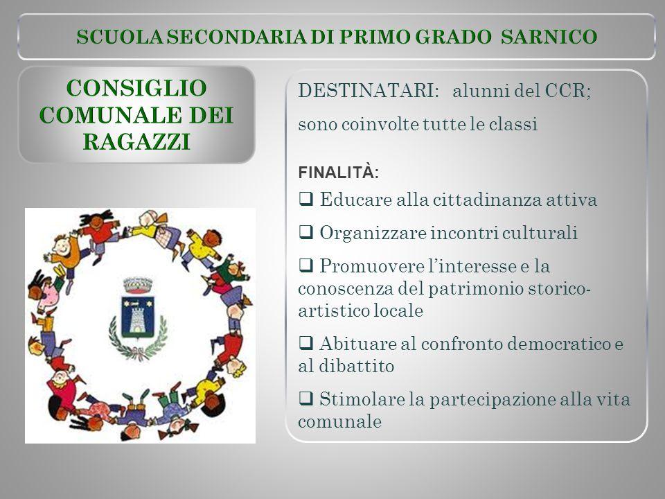 DESTINATARI: alunni del CCR; sono coinvolte tutte le classi FINALITÀ:  Educare alla cittadinanza attiva  Organizzare incontri culturali  Promuovere