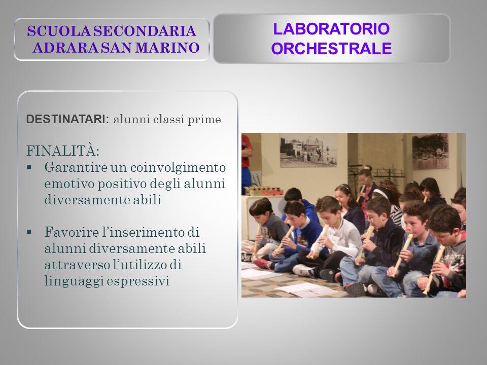 LABORATORIO ORCHESTRALE DESTINATARI: alunni classi prime FINALITÀ:  Garantire un coinvolgimento emotivo positivo degli alunni diversamente abili  Fa