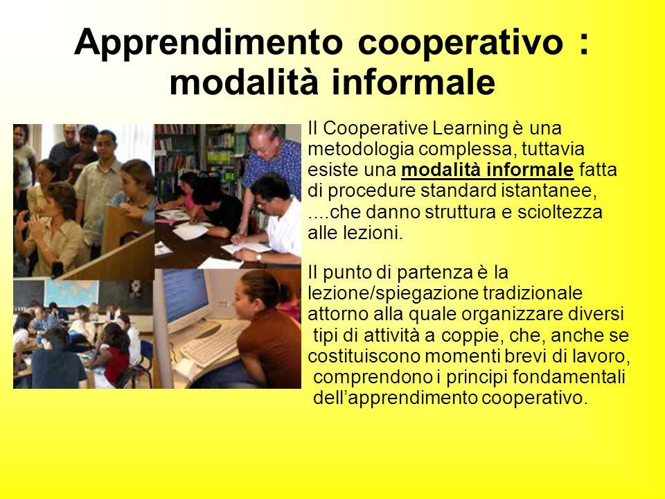 Il Cooperative Learning è una metodologia complessa, tuttavia esiste una modalità informale fatta di procedure standard istantanee,....che danno strut