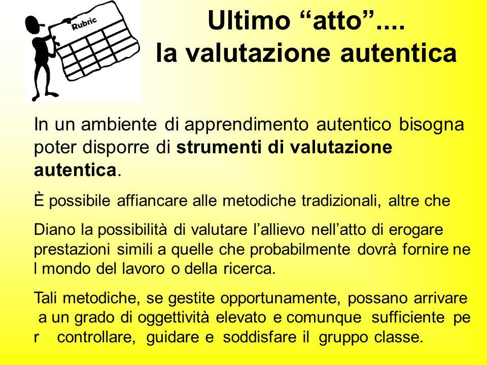 In un ambiente di apprendimento autentico bisogna poter disporre di strumenti di valutazione autentica. È possibile affiancare alle metodiche tradizio