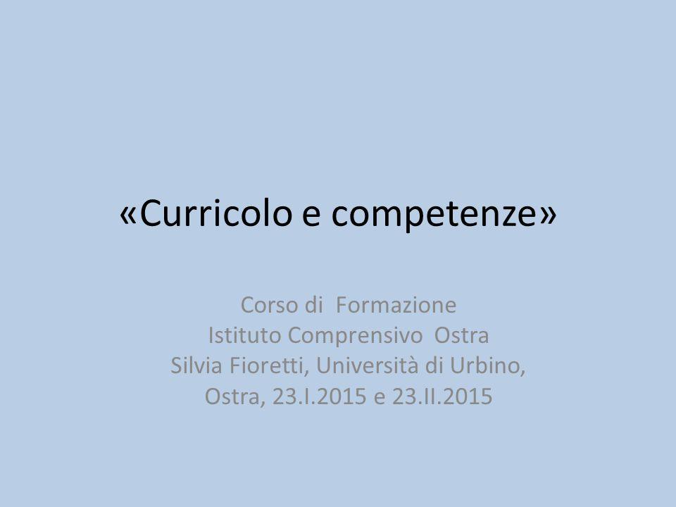 «Curricolo e competenze» Corso di Formazione Istituto Comprensivo Ostra Silvia Fioretti, Università di Urbino, Ostra, 23.I.2015 e 23.II.2015