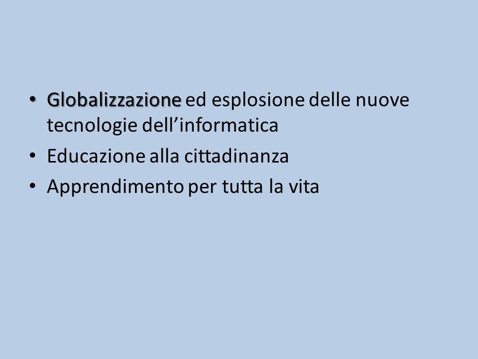 Globalizzazione Globalizzazione ed esplosione delle nuove tecnologie dell'informatica Educazione alla cittadinanza Apprendimento per tutta la vita