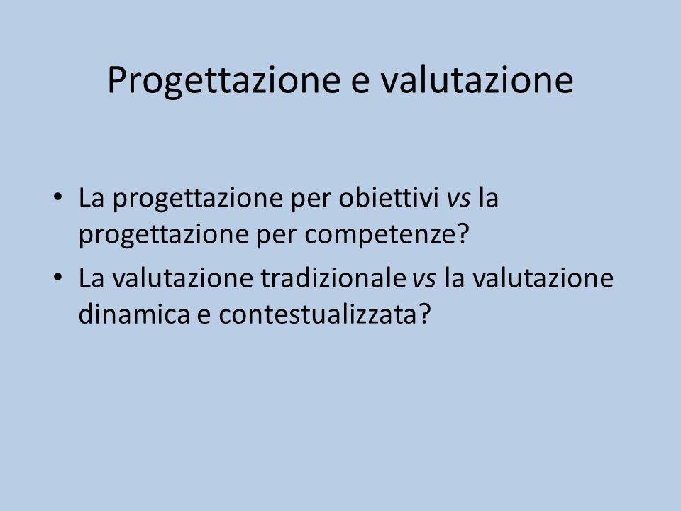 Progettazione e valutazione La progettazione per obiettivi vs la progettazione per competenze.