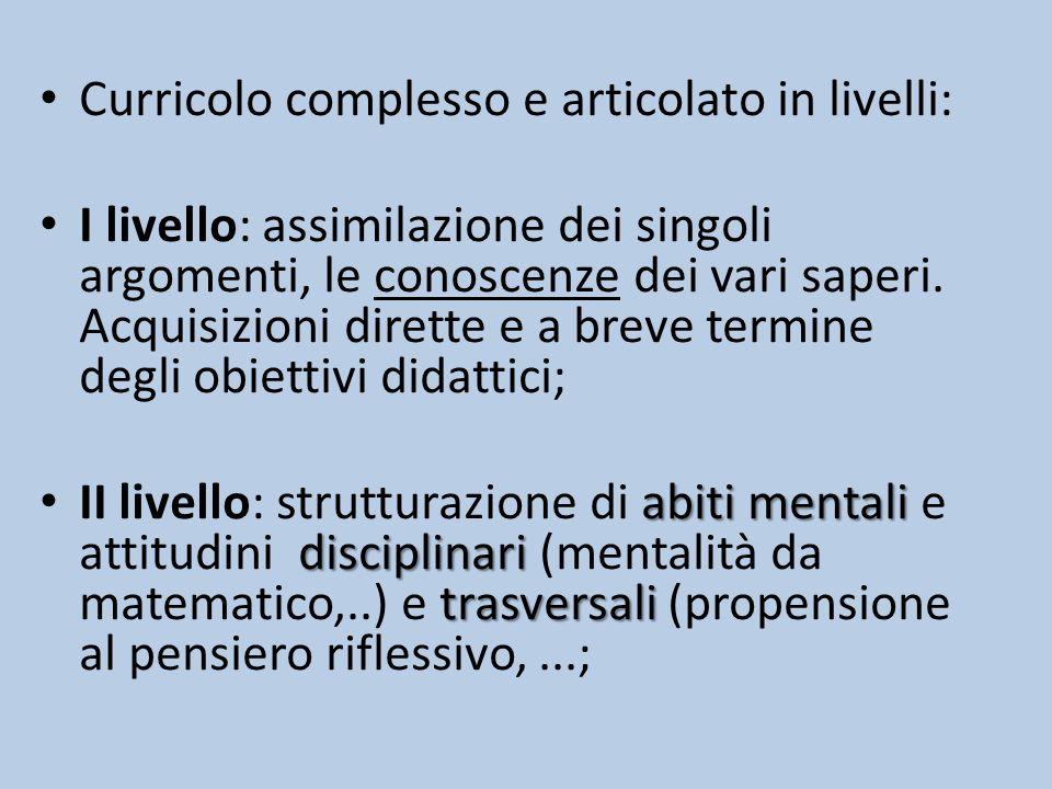 Curricolo complesso e articolato in livelli: I livello: assimilazione dei singoli argomenti, le conoscenze dei vari saperi.