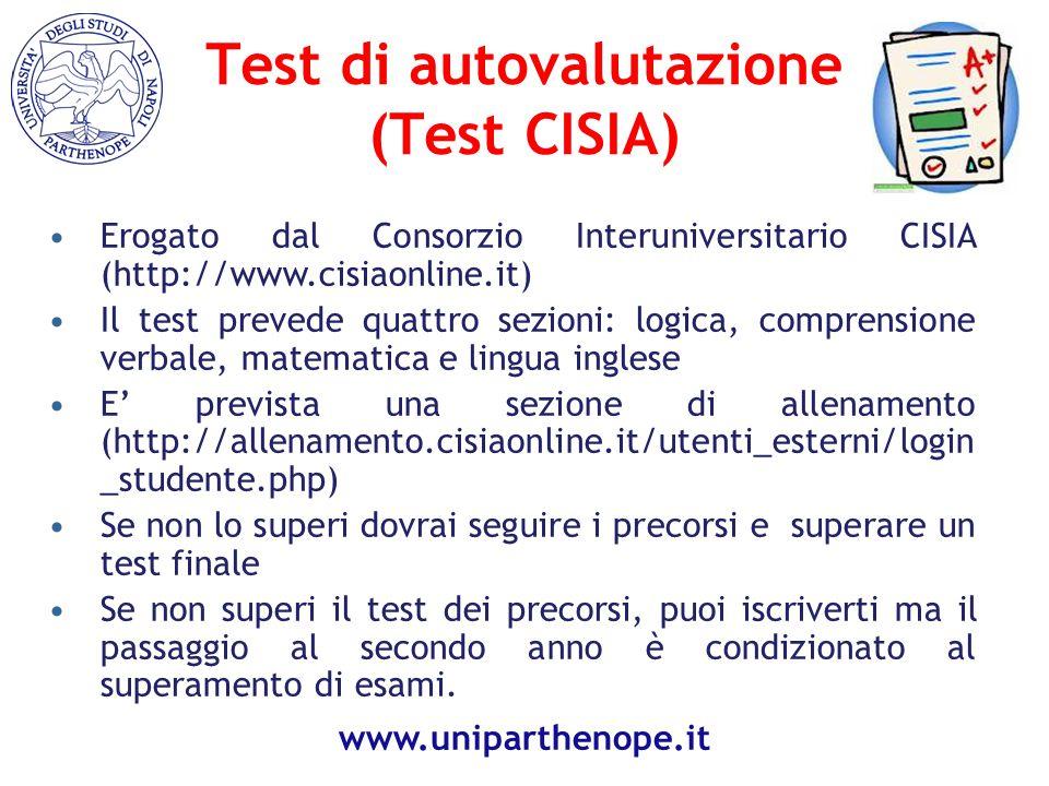 Test di autovalutazione (Test CISIA) Erogato dal Consorzio Interuniversitario CISIA (http://www.cisiaonline.it) Il test prevede quattro sezioni: logica, comprensione verbale, matematica e lingua inglese E' prevista una sezione di allenamento (http://allenamento.cisiaonline.it/utenti_esterni/login _studente.php) Se non lo superi dovrai seguire i precorsi e superare un test finale Se non superi il test dei precorsi, puoi iscriverti ma il passaggio al secondo anno è condizionato al superamento di esami.