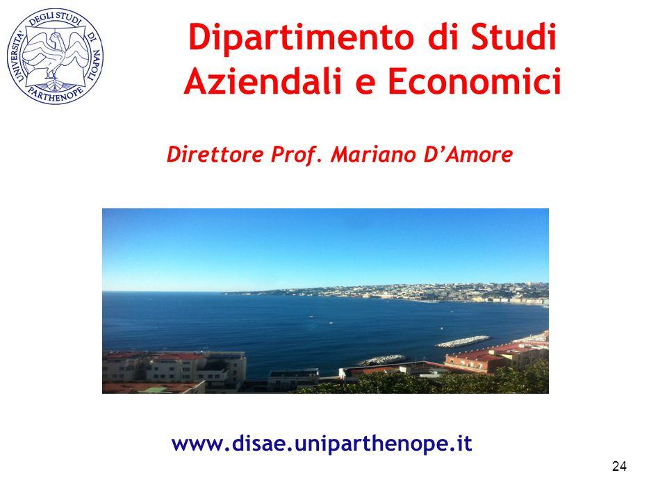 Dipartimento di Studi Aziendali e Economici www.disae.uniparthenope.it 24 Direttore Prof. Mariano D'Amore