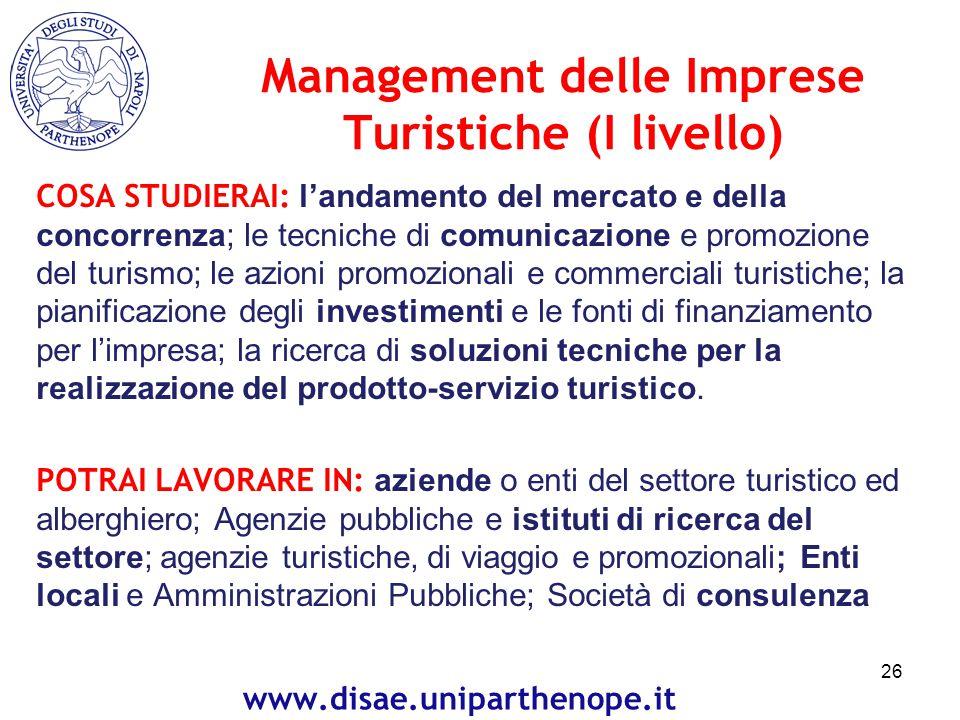 Management delle Imprese Turistiche (I livello) COSA STUDIERAI: l'andamento del mercato e della concorrenza; le tecniche di comunicazione e promozione