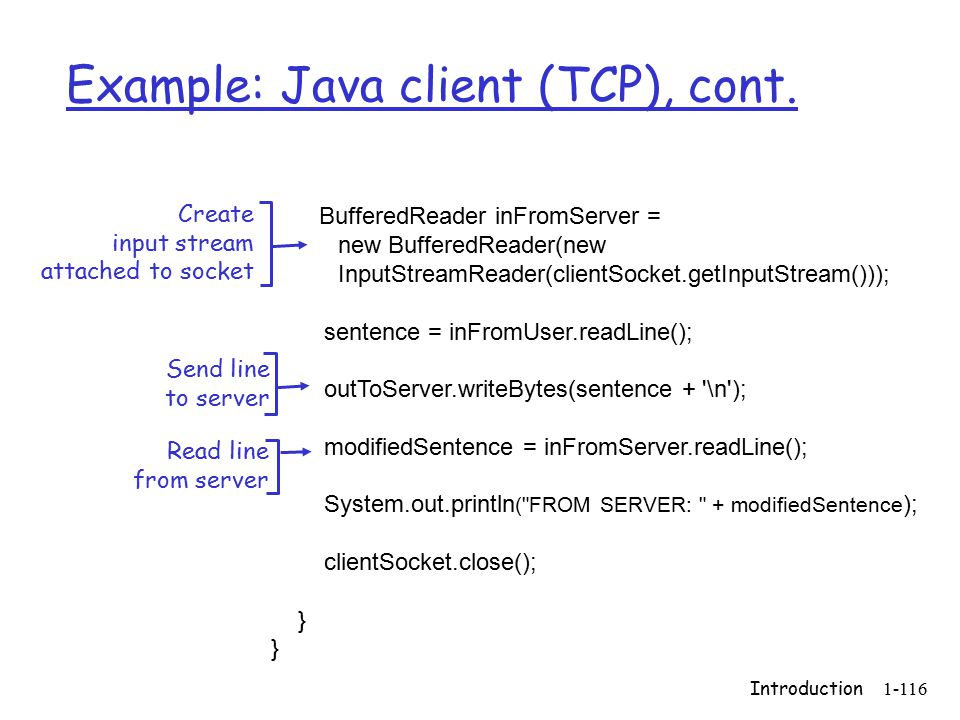 Introduction1-116 Example: Java client (TCP), cont.