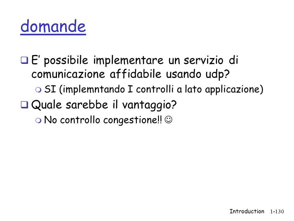 Introduction1-130 domande  E' possibile implementare un servizio di comunicazione affidabile usando udp? m SI (implemntando I controlli a lato applic
