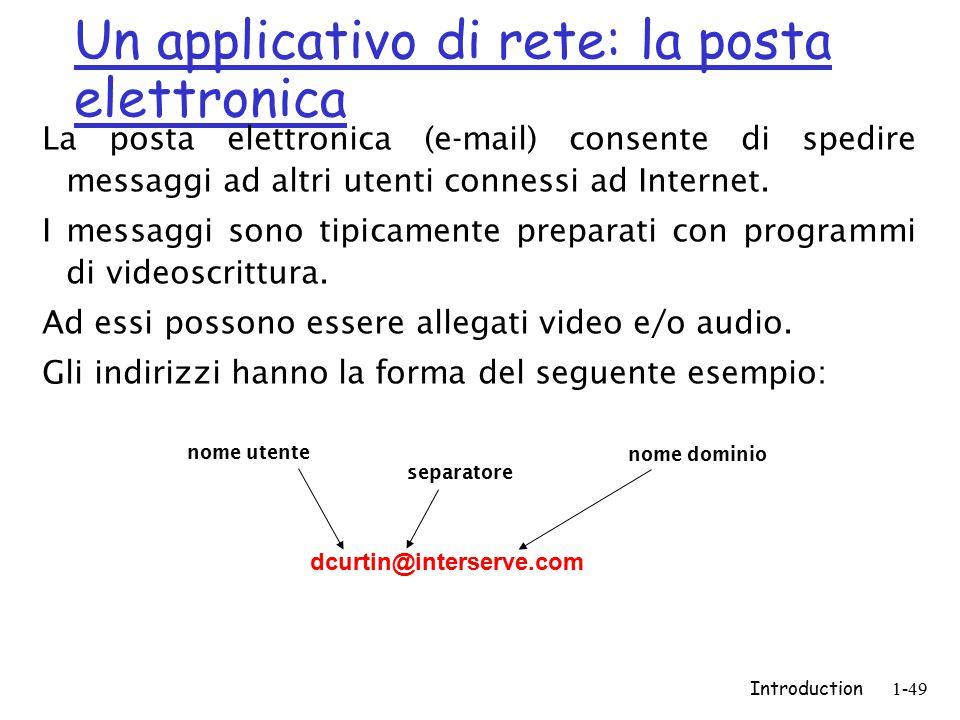 Introduction1-49 Un applicativo di rete: la posta elettronica La posta elettronica (e-mail) consente di spedire messaggi ad altri utenti connessi ad I