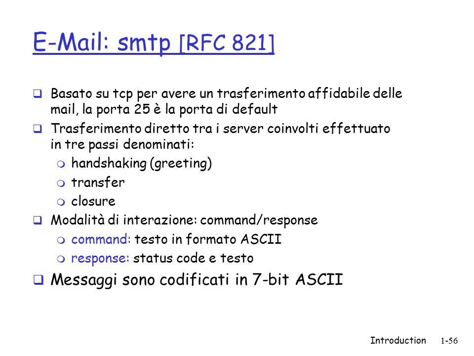 Introduction1-56 E-Mail: smtp [RFC 821]  Basato su tcp per avere un trasferimento affidabile delle mail, la porta 25 è la porta di default  Trasferi