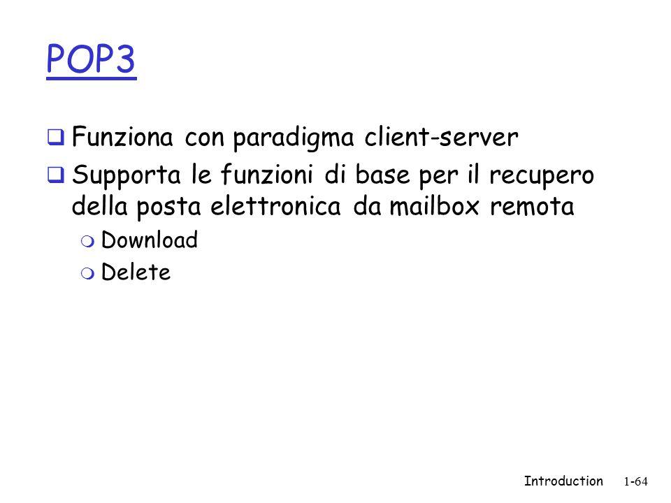 Introduction1-64 POP3  Funziona con paradigma client-server  Supporta le funzioni di base per il recupero della posta elettronica da mailbox remota m Download m Delete