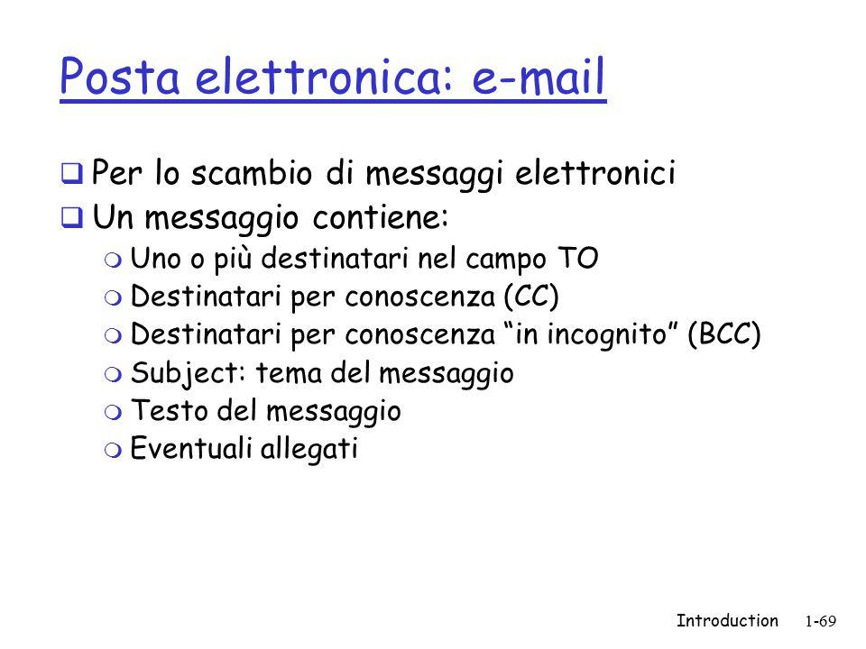 Introduction1-69 Posta elettronica: e-mail  Per lo scambio di messaggi elettronici  Un messaggio contiene: m Uno o più destinatari nel campo TO m De