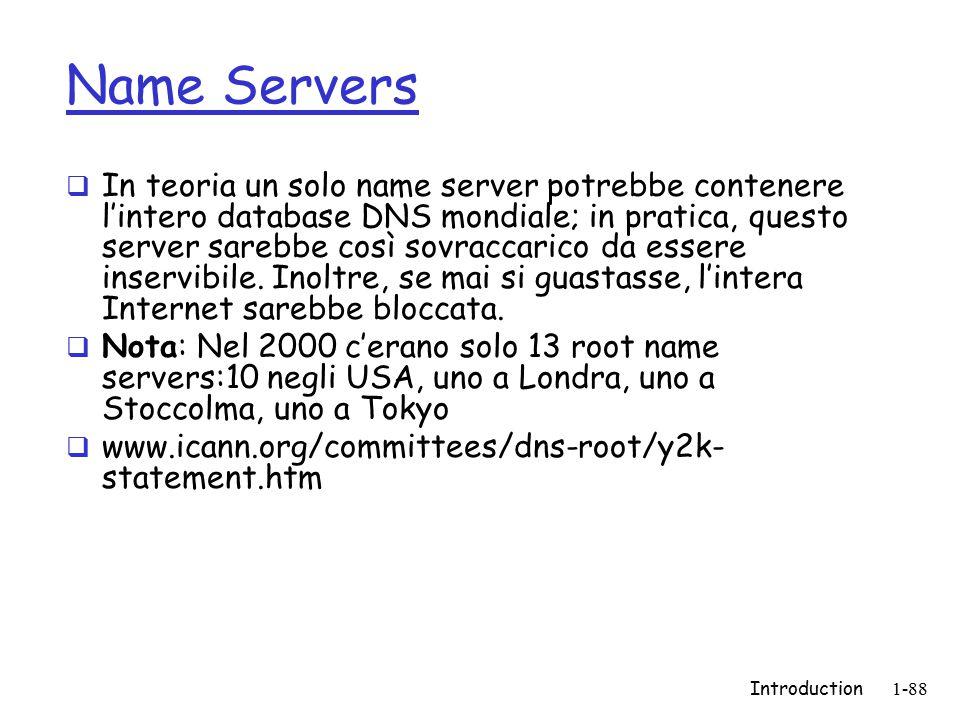 Introduction1-88 Name Servers  In teoria un solo name server potrebbe contenere l'intero database DNS mondiale; in pratica, questo server sarebbe cos