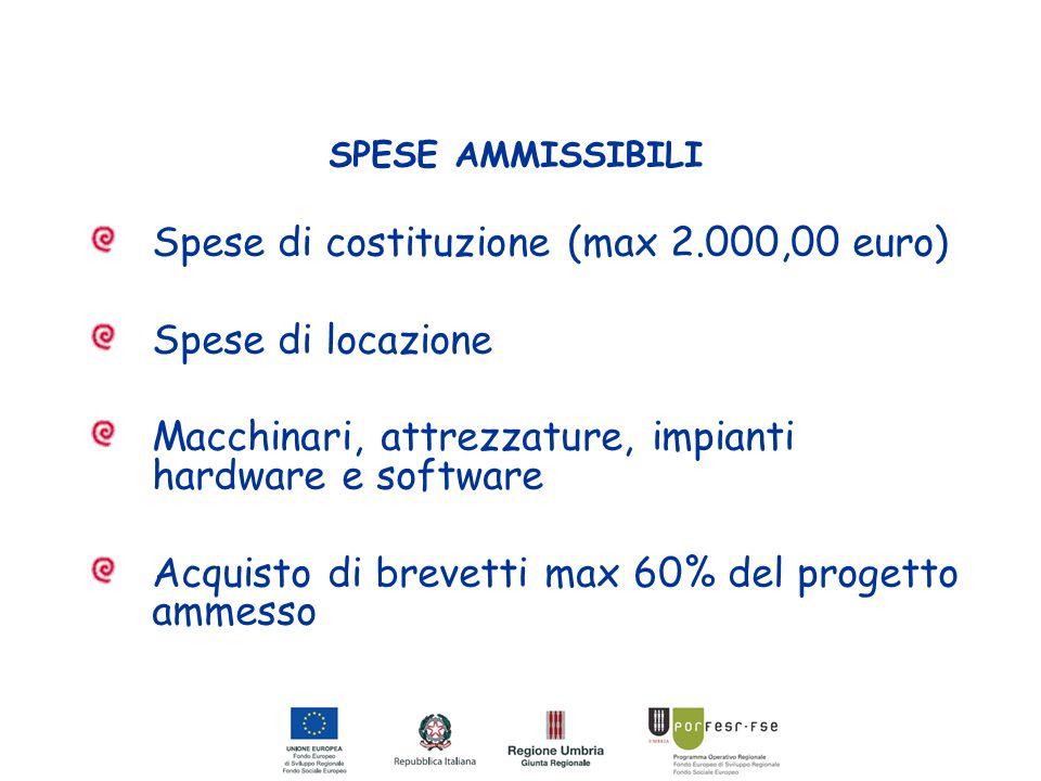 SPESE AMMISSIBILI Spese di costituzione (max 2.000,00 euro) Spese di locazione Macchinari, attrezzature, impianti hardware e software Acquisto di brev