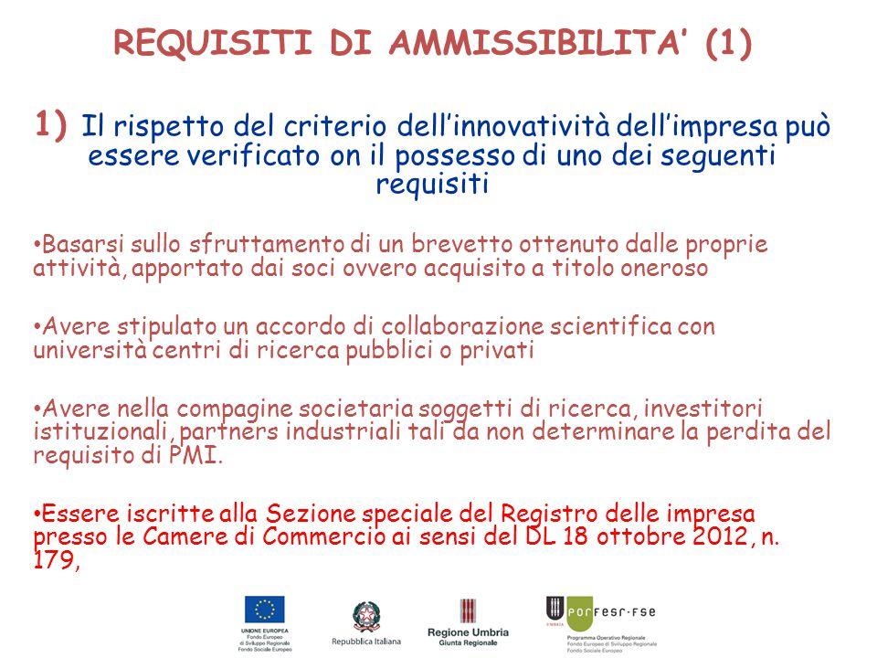 REQUISITI DI AMMISSIBILITA' (1) 1) Il rispetto del criterio dell'innovatività dell'impresa può essere verificato on il possesso di uno dei seguenti re