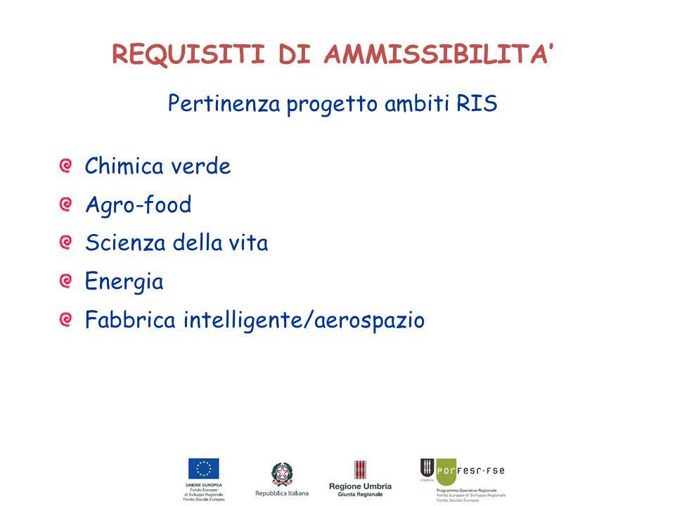 REQUISITI DI AMMISSIBILITA' Pertinenza progetto ambiti RIS Chimica verde Agro-food Scienza della vita Energia Fabbrica intelligente/aerospazio