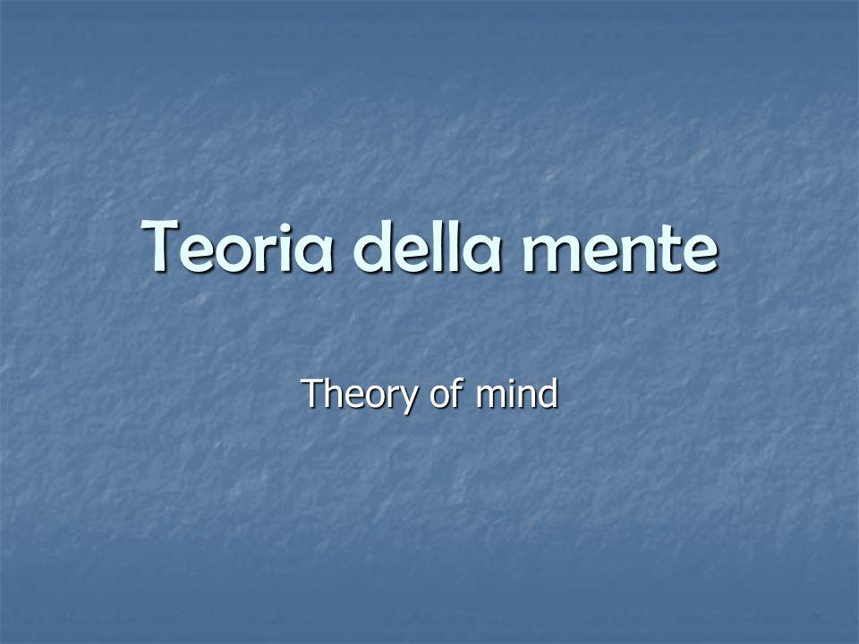La teoria della mente è riferita alla consapevolezza dei propri processi mentali e di quelli altrui.