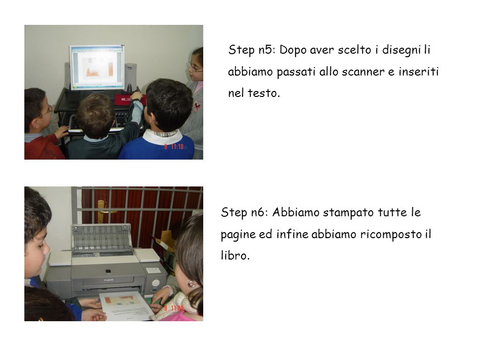 Step n5: Dopo aver scelto i disegni li abbiamo passati allo scanner e inseriti nel testo. Step n6: Abbiamo stampato tutte le pagine ed infine abbiamo
