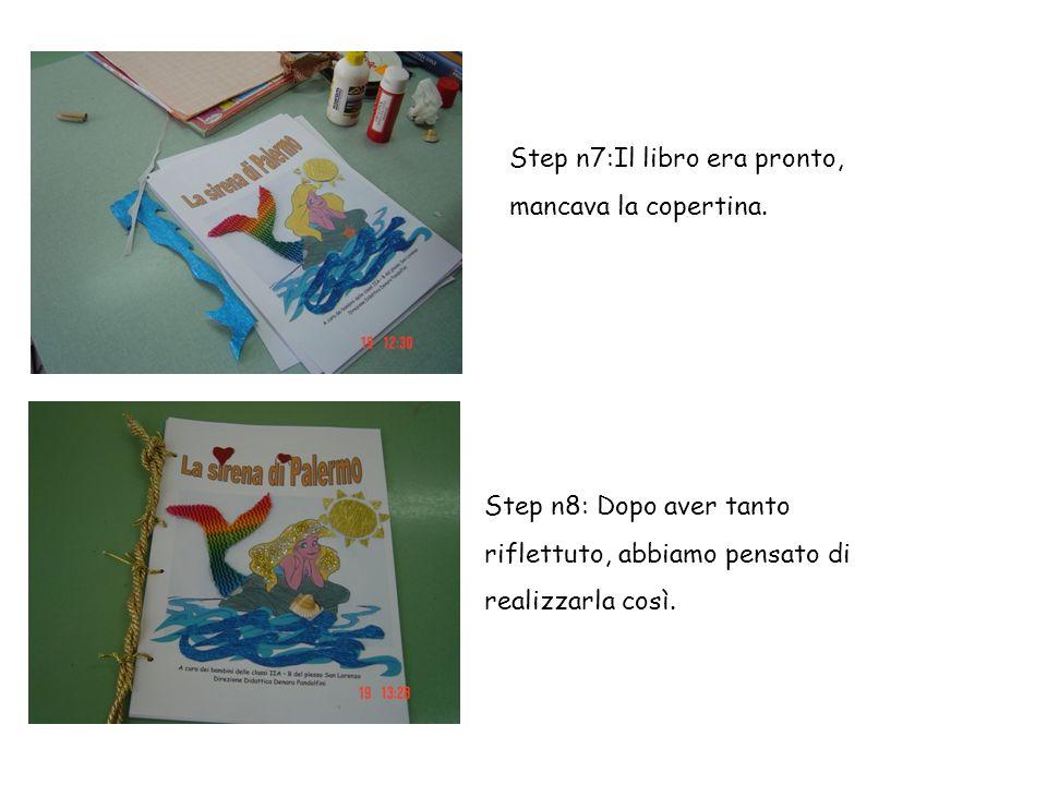 Step n7:Il libro era pronto, mancava la copertina. Step n8: Dopo aver tanto riflettuto, abbiamo pensato di realizzarla così.