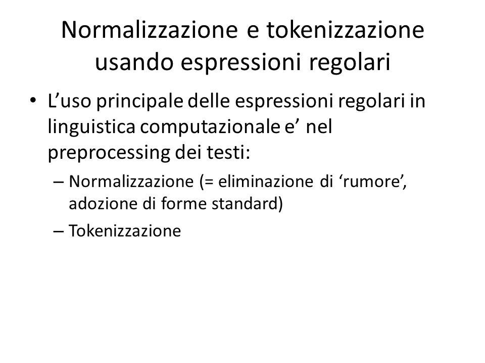 Normalizzazione e tokenizzazione usando espressioni regolari L'uso principale delle espressioni regolari in linguistica computazionale e' nel preproce
