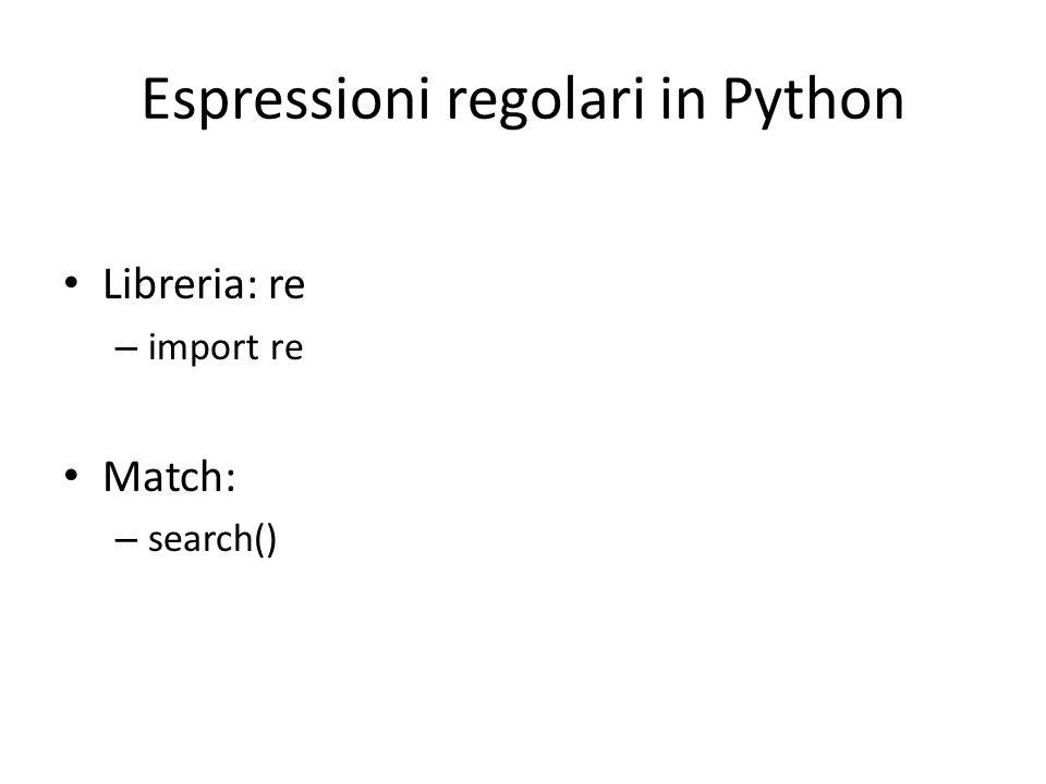 Espressioni regolari in Python Libreria: re – import re Match: – search()