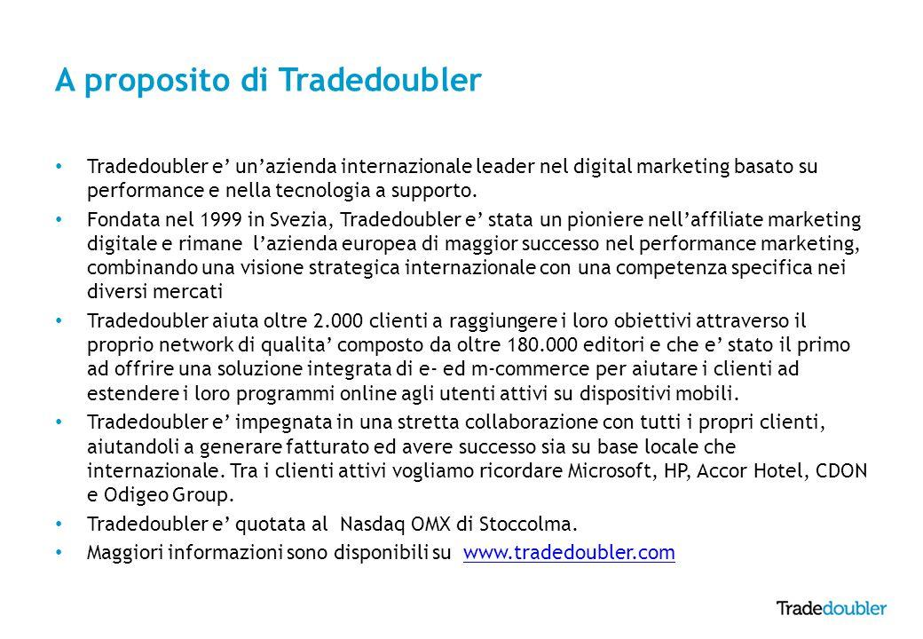 A proposito di Tradedoubler Tradedoubler e' un'azienda internazionale leader nel digital marketing basato su performance e nella tecnologia a supporto.