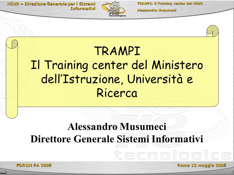 MIUR – Direzione Generale per i Sistemi Informativi TRAMPI: il Training center del MIUR Alessandro Musumeci TRAMPI: il Training center del MIUR Alessa