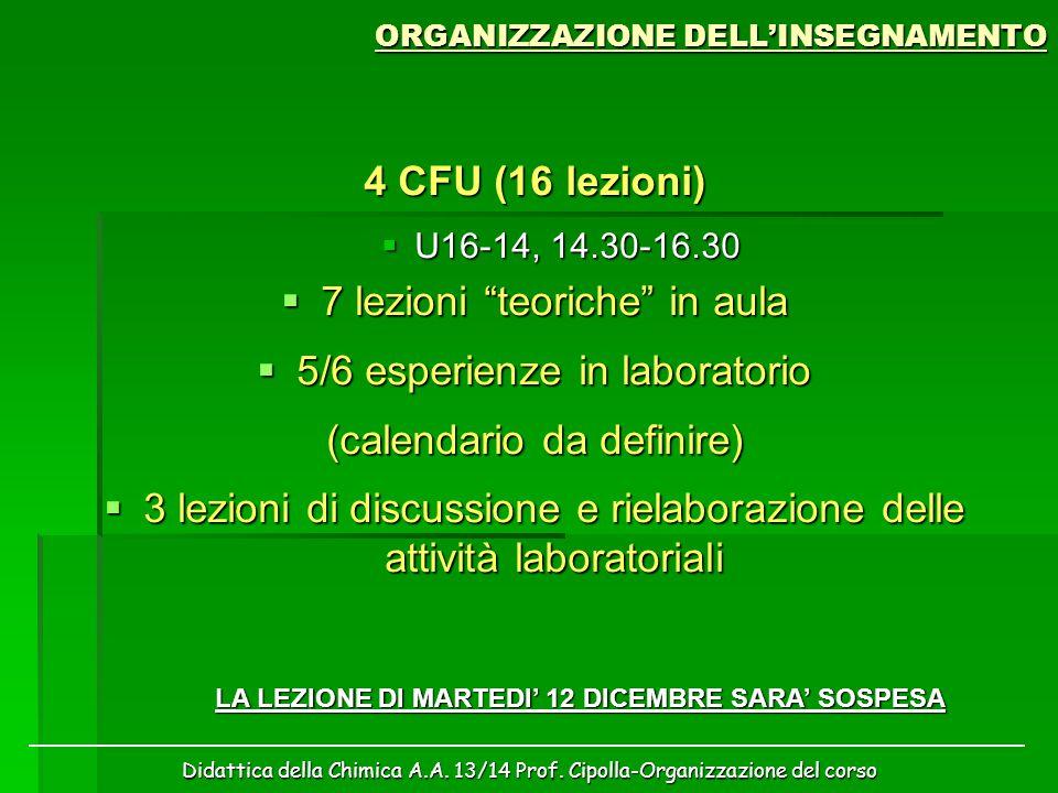 Didattica della Chimica A.A. 13/14 Prof. Cipolla-Organizzazione del corso ORGANIZZAZIONE DELL'INSEGNAMENTO 4 CFU (16 lezioni)  U16-14, 14.30-16.30 
