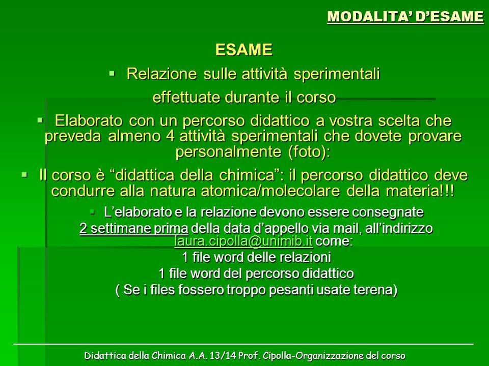 Didattica della Chimica A.A. 13/14 Prof. Cipolla-Organizzazione del corso MODALITA' D'ESAME ESAME  Relazione sulle attività sperimentali effettuate d