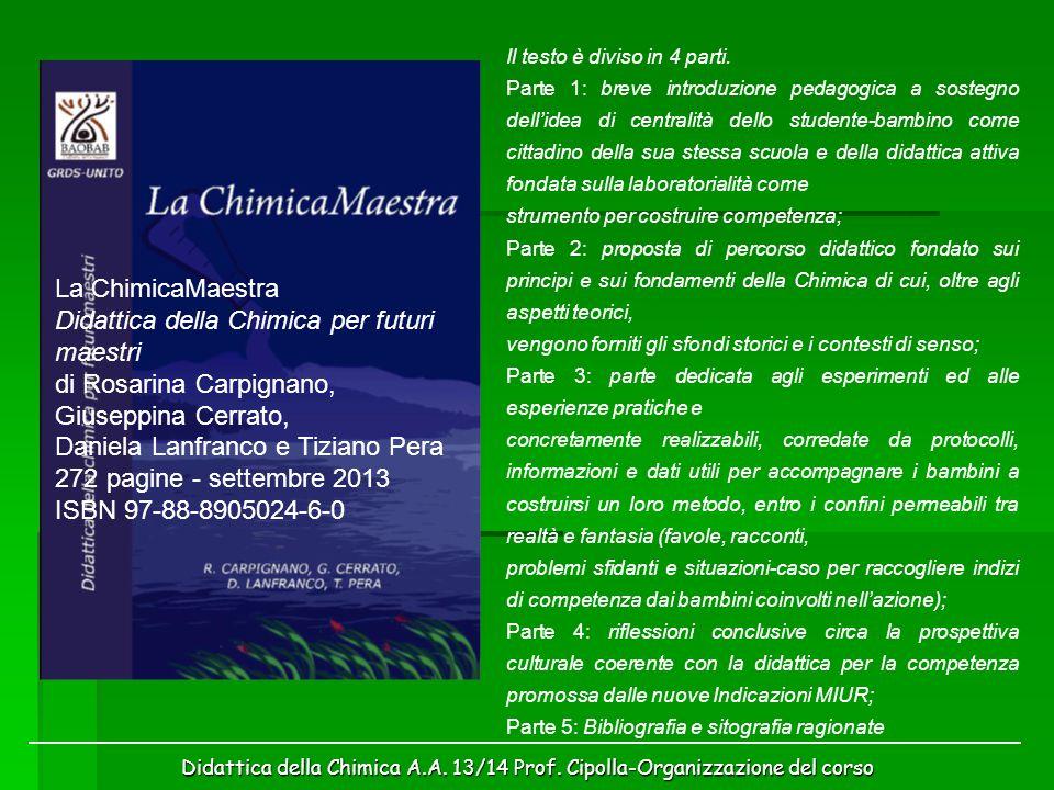 Didattica della Chimica A.A. 13/14 Prof. Cipolla-Organizzazione del corso La ChimicaMaestra Didattica della Chimica per futuri maestri di Rosarina Car