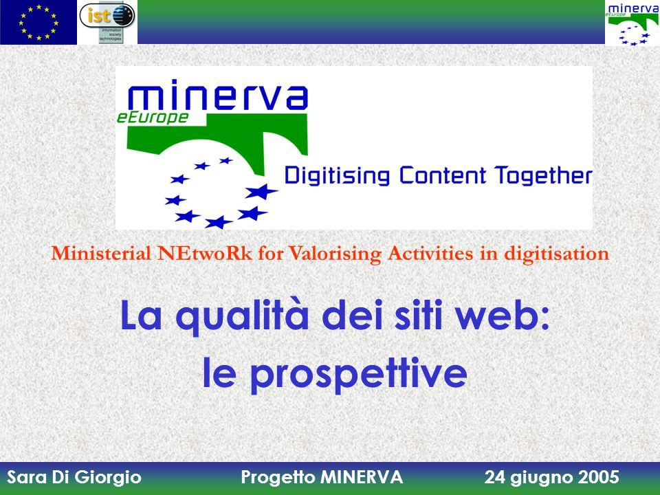 Sara Di Giorgio Progetto MINERVA 24 giugno 2005 La qualità dei siti web: le prospettive Ministerial NEtwoRk for Valorising Activities in digitisation