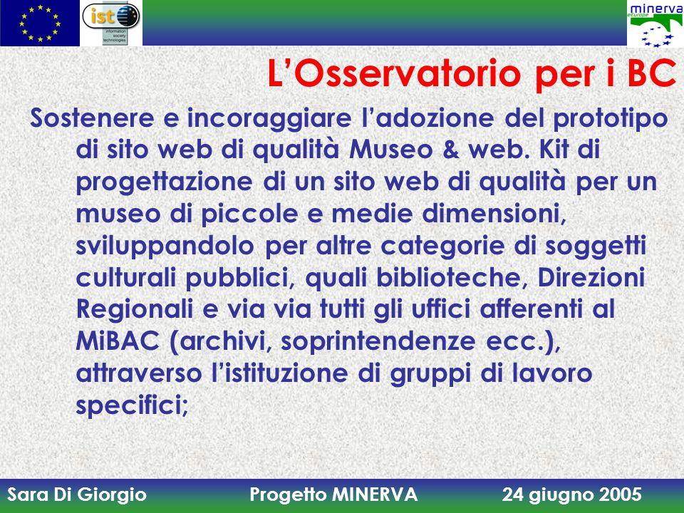 Sara Di Giorgio Progetto MINERVA 24 giugno 2005 L'Osservatorio per i BC Sostenere e incoraggiare l'adozione del prototipo di sito web di qualità Museo & web.