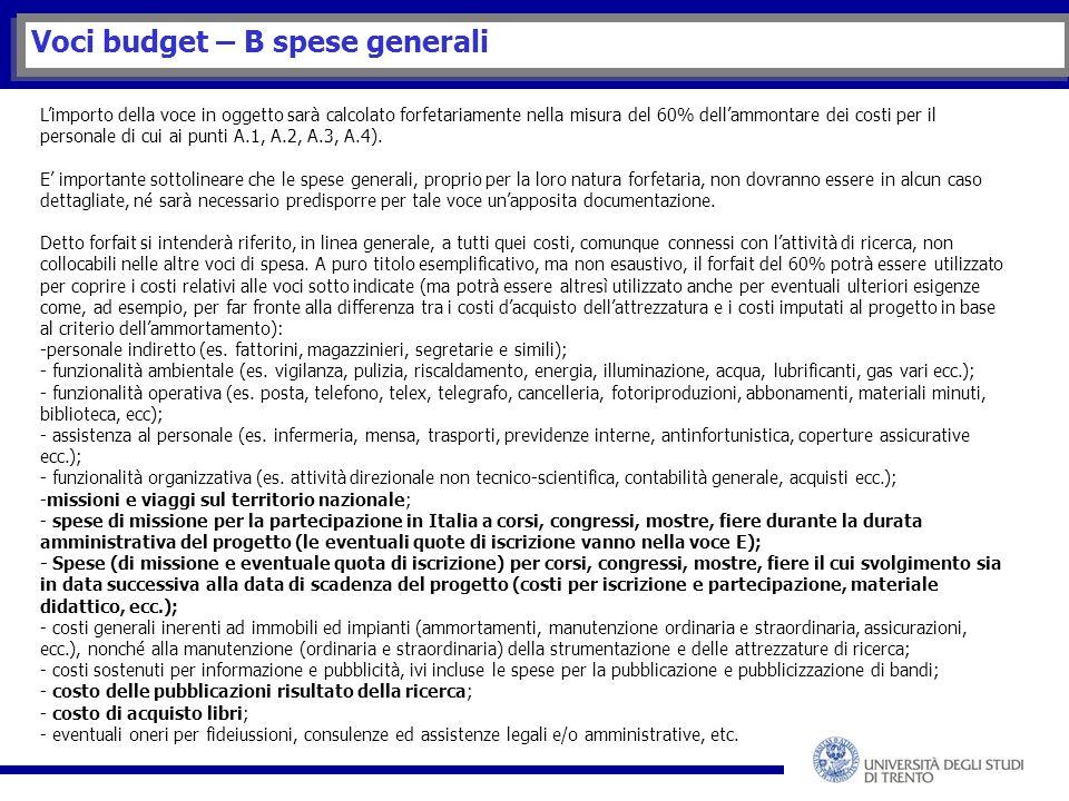 Voci budget – B spese generali L'importo della voce in oggetto sarà calcolato forfetariamente nella misura del 60% dell'ammontare dei costi per il personale di cui ai punti A.1, A.2, A.3, A.4).