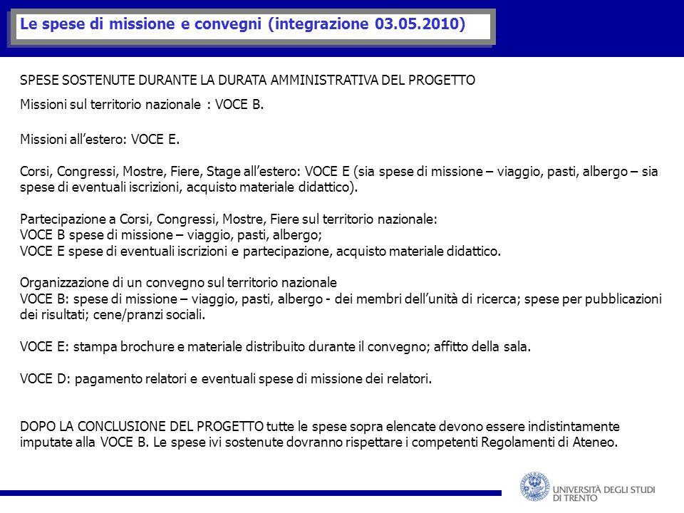 Le spese di missione e convegni (integrazione 03.05.2010) SPESE SOSTENUTE DURANTE LA DURATA AMMINISTRATIVA DEL PROGETTO Missioni sul territorio nazionale : VOCE B.