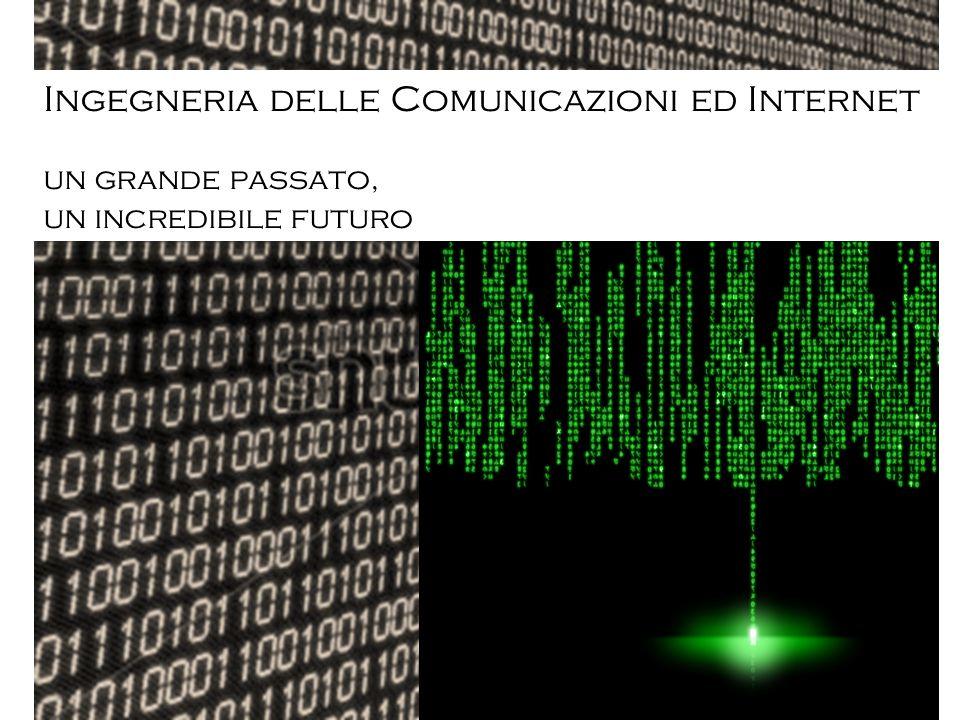 Ingegneria delle Comunicazioni ed Internet un grande passato, un incredibile futuro