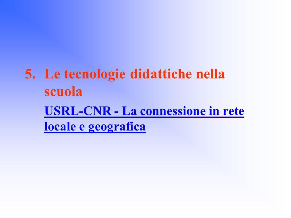 5.Le tecnologie didattiche nella scuola USRL-CNR - La connessione in rete locale e geograficaUSRL-CNR - La connessione in rete locale e geografica