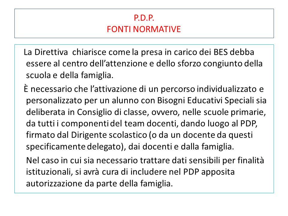 P.D.P. FONTI NORMATIVE La Direttiva chiarisce come la presa in carico dei BES debba essere al centro dell'attenzione e dello sforzo congiunto della sc