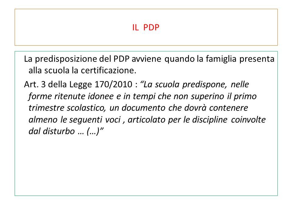 """IL PDP La predisposizione del PDP avviene quando la famiglia presenta alla scuola la certificazione. Art. 3 della Legge 170/2010 : """"La scuola predispo"""