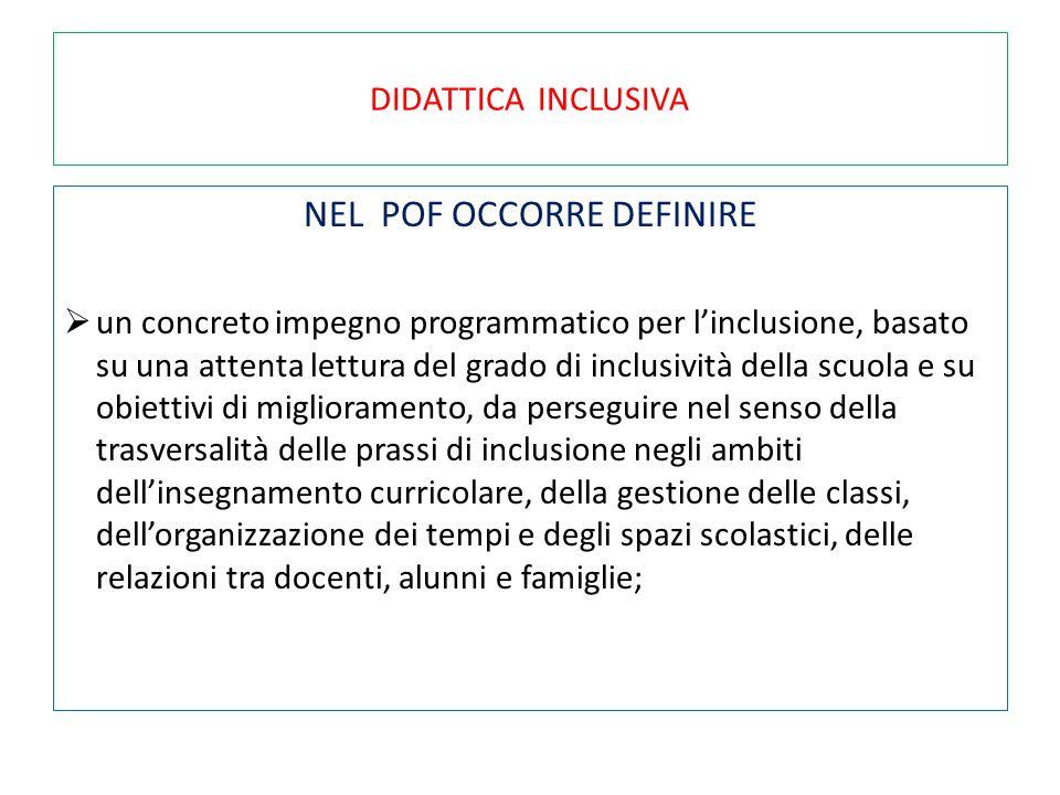 DIDATTICA INCLUSIVA NEL POF OCCORRE DEFINIRE  un concreto impegno programmatico per l'inclusione, basato su una attenta lettura del grado di inclusiv