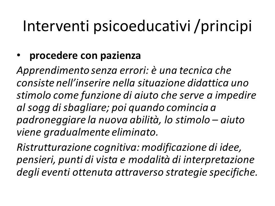 Interventi psicoeducativi /principi procedere con pazienza Apprendimento senza errori: è una tecnica che consiste nell'inserire nella situazione didat