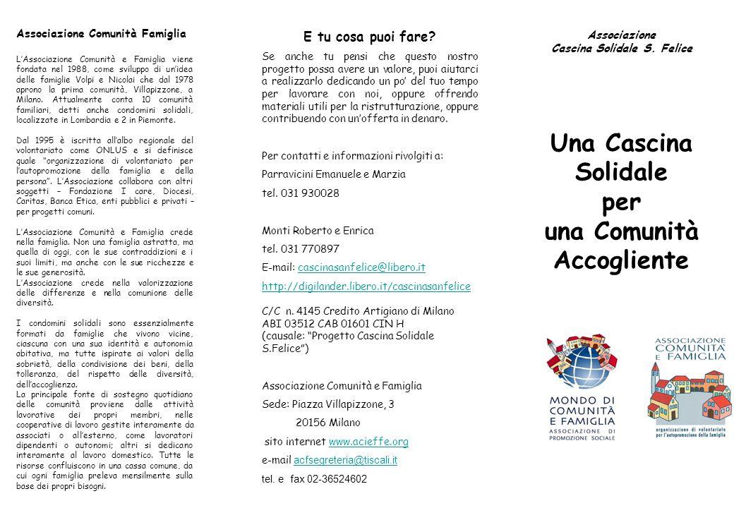 Associazione Comunità Famiglia L'Associazione Comunità e Famiglia viene fondata nel 1988, come sviluppo di un'idea delle famiglie Volpi e Nicolai che dal 1978 aprono la prima comunità, Villapizzone, a Milano.