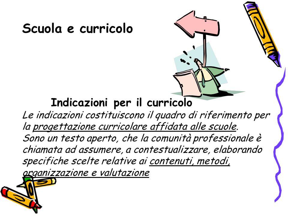 Scuola e curricolo Indicazioni per il curricolo Le indicazioni costituiscono il quadro di riferimento per la progettazione curricolare affidata alle s
