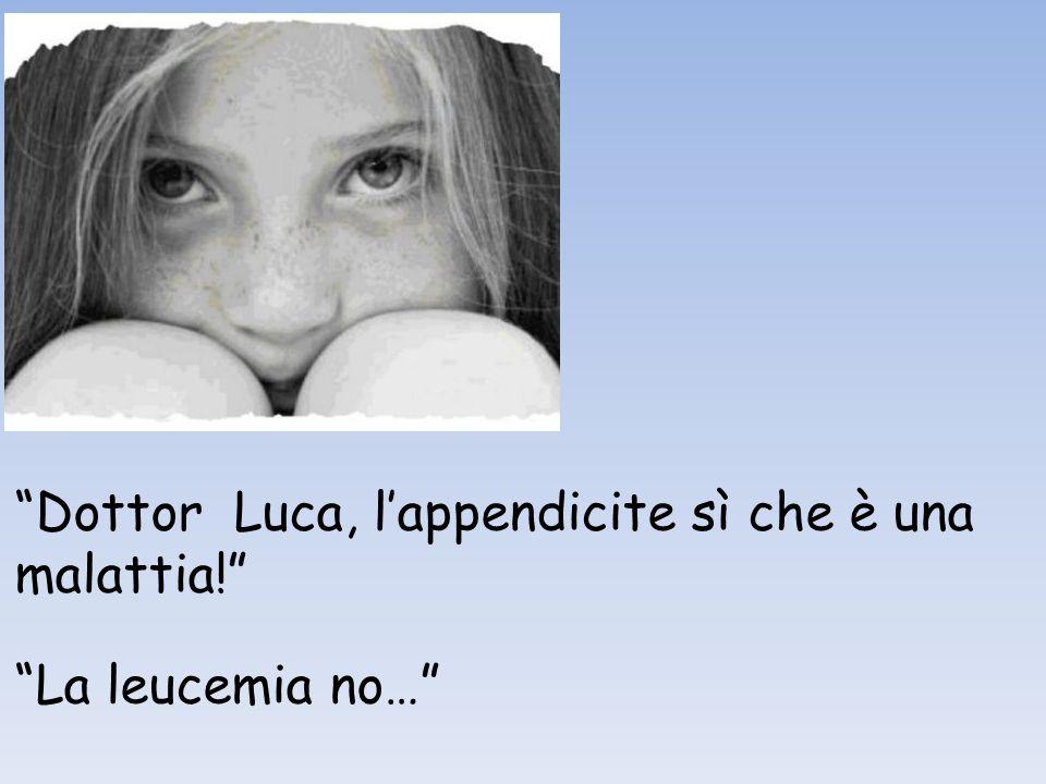 """""""Dottor Luca, l'appendicite sì che è una malattia!"""" """"La leucemia no…"""""""
