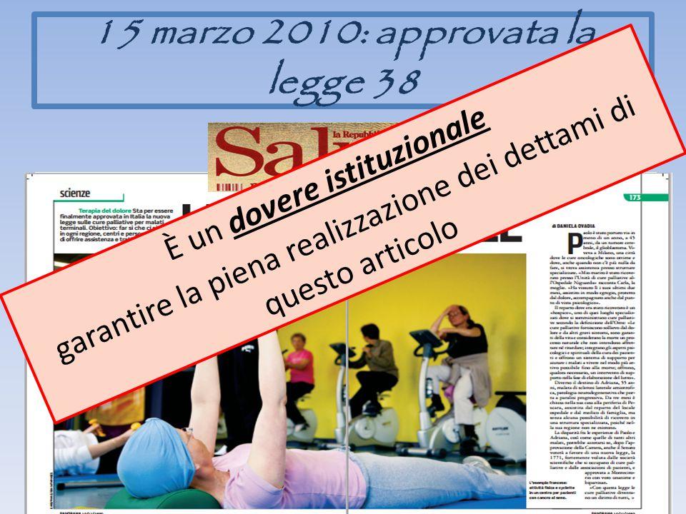 15 marzo 2010: approvata la legge 38 È un dovere istituzionale garantire la piena realizzazione dei dettami di questo articolo