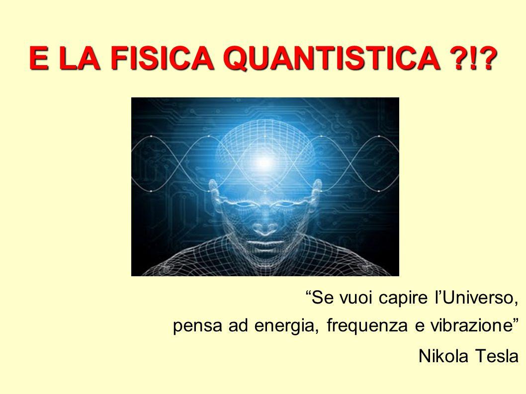 """E LA FISICA QUANTISTICA ?!? """"Se vuoi capire l'Universo, pensa ad energia, frequenza e vibrazione"""" Nikola Tesla"""