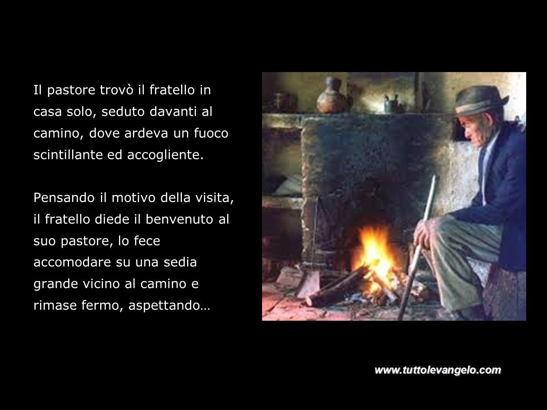 Il pastore trovò il fratello in casa solo, seduto davanti al camino, dove ardeva un fuoco scintillante ed accogliente.