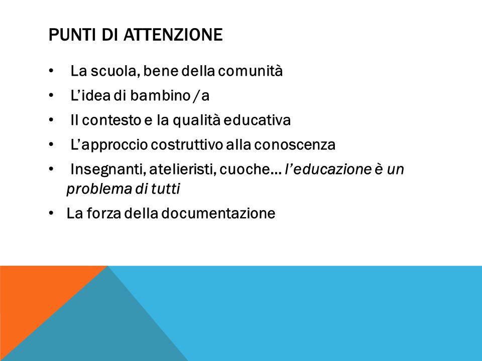 PUNTI DI ATTENZIONE La scuola, bene della comunità L'idea di bambino /a Il contesto e la qualità educativa L'approccio costruttivo alla conoscenza Ins