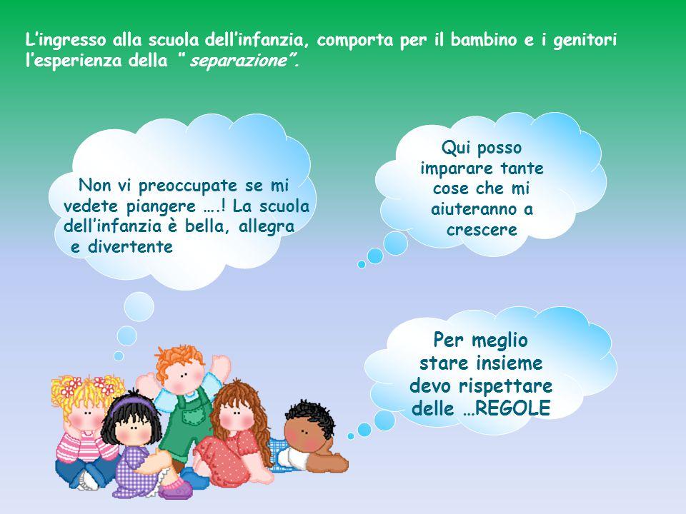 L'ingresso alla scuola dell'infanzia, comporta per il bambino e i genitori l'esperienza della separazione .